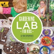 Gardening Lab for Kids - 52 Fun Experiments to Learn, Grow, Harvest, Make, Play, and Enjoy Your Garden ebook by Renata Brown