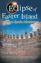 Eclipse of Easter Island - An Ethan Sparks Adventure ebook by Nick Barry