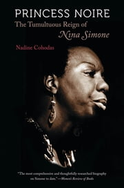 Princess Noire - The Tumultuous Reign of Nina Simone ebook by Nadine Cohodas