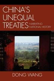 China's Unequal Treaties - Narrating National History ebook by Dong Wang