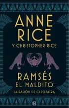 Ramsés El maldito. La pasión de Cleopatra eBook by Anne Rice, Christopher Rice