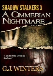 A Cimmerian Nightmare: Shadow Stalkers 3 - Shadow Stalkers ebook by G.J. Winters