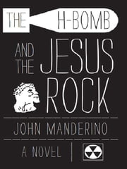 The H-Bomb and the Jesus Rock ebook by John Manderino