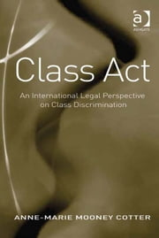 Class Act - An International Legal Perspective on Class Discrimination ebook by Dr Anne-Marie Mooney Cotter