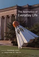 The Aesthetics of Everyday Life ebook by Andrew Light,Jonathan Smith