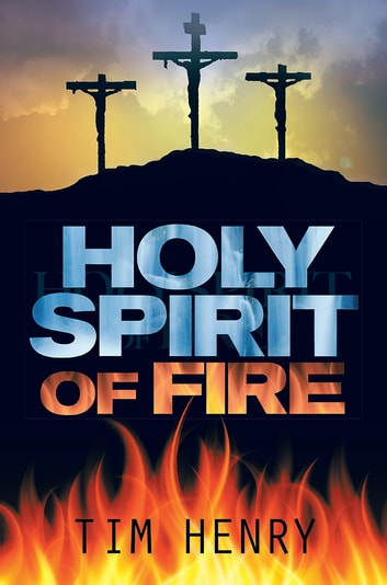 Holy Spirit of Fire ebook by Tim Henry