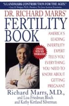 Dr. Richard Marrs' Fertility Book - America's Leading Infertility Expert Tells You Everything You Need to Know About Getting Pregnant ebook by Richard Marrs