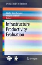 Infrastructure Productivity Evaluation ebook by Wouter Jonkhoff, Walter Manshanden