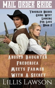 Abused Daughter Frederica Meets Farmer With A Secret - Troubled Brides Going West Looking For Love, #2 ebook by Lillis Lawson