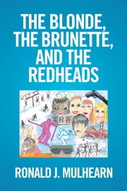 The Blonde, the Brunette, and the Redheads ebook by Ronald J. Mulhearn