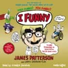 I Funny - A Middle School Story audiobook by James Patterson