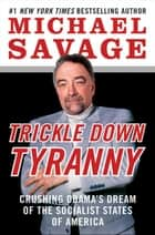 Trickle Down Tyranny - Crushing Obama's Dream of the Socialist States of America ebook by Michael Savage