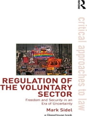 Regulation of the Voluntary Sector - Freedom and Security in an Era of Uncertainty ebook by Mark Sidel