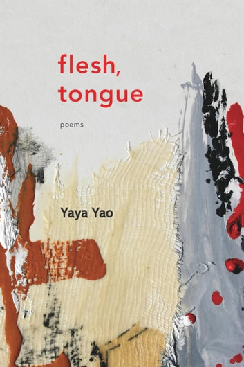 Flesh, Tongue - Poems ebook by Yaya Yao