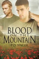 Blood on the Mountain ebook by P.D. Singer