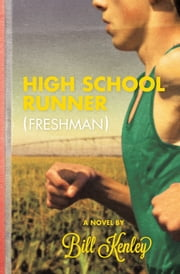 High School Runner - Freshman ebook by Bill Kenley