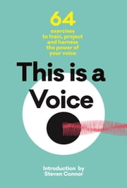 This is a Voice: 64 exercises to train, project and harness the power of your voice ebook by Jeremy Fisher,Gillyanne Keyes