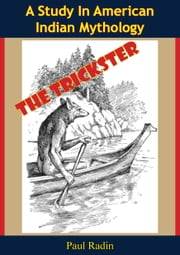 The Trickster: A Study In American Indian Mythology ebook by Paul Radin
