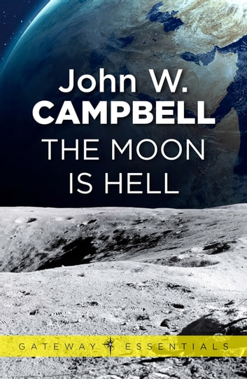 The Moon is Hell ebook by John W. Campbell
