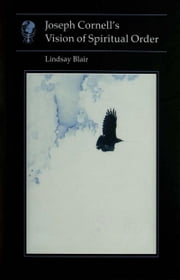 Joseph Cornell's Vision of Spiritual Order ebook by Lindsay Blair