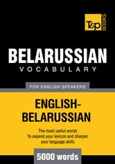 Belarussian Vocabulary for English Speakers - 5000 Words ebook by Andrey Taranov