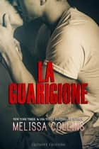 La Guarigione ebook by Melissa Collins