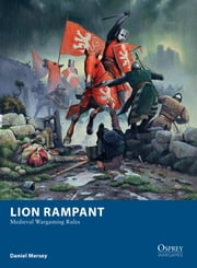 Lion Rampant - Medieval Wargaming Rules ebook by Daniel Mersey,Mr Mark Stacey