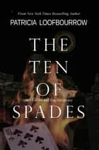 The Ten of Spades: Part 5 of the Red Dog Conspiracy ebook by Patricia Loofbourrow