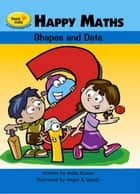 Happy Maths 2 - Shapes and Data ebook by Mala Kumar