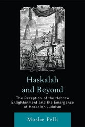 Haskalah and Beyond - The Reception of the Hebrew Enlightenment and the Emergence of Haskalah Judaism ebook by Moshe Pelli