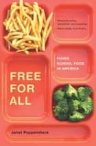 Free for All - Fixing School Food in America ebook by Janet Poppendieck