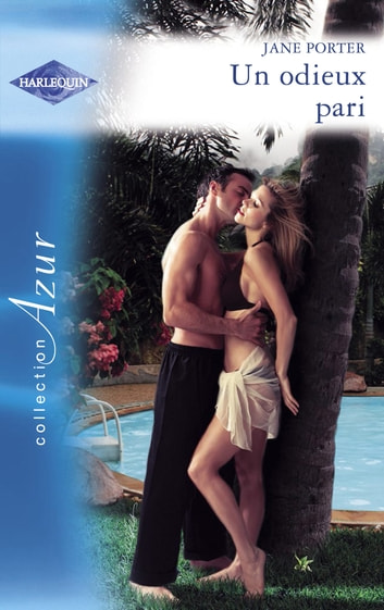 Un odieux pari (Harlequin Azur) ebook by Jane Porter