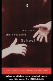 The Making of the Inclusive School ebook by Thomas, Gary