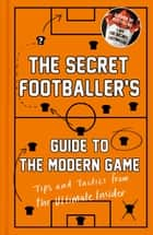 The Secret Footballer's Guide to the Modern Game ebook by Anon