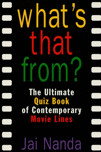 What's That From? - The Ultimate Quiz Book Of Memorable Movie Lines Since 1969 ebook by Jai Nanda