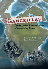 Gangrillas - The Unspoken Pros and Cons of Legalizing Drugs ebook by D. Mendez Beddow and Sam J. Thibodeaux