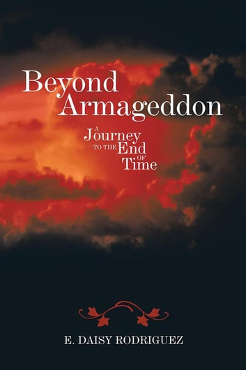 Beyond Armageddon - A Journey to the End of Time ebook by E. Daisy Rodriguez