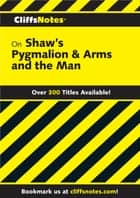 CliffsNotes on Shaw's Pygmalion & Arms and the Man ebook by Marilynn O Harper, James K Lowers