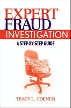 Expert Fraud Investigation ebook by Tracy L. Coenen