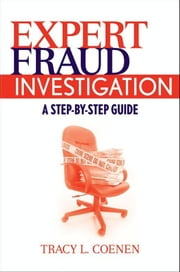 Expert Fraud Investigation - A Step-by-Step Guide ebook by Tracy L. Coenen