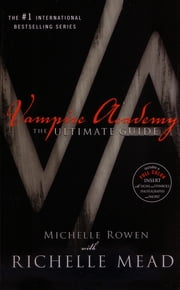 Vampire Academy - The Ultimate Guide ebook by Richelle Mead, Michelle Rowen
