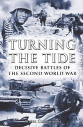 Turning the Tide: Decisive Battles of the Second World War - Decisive Battles of the Second World War ebook by Nigel Cawthorne