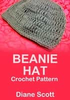 Beanie Hat: Crochet Pattern ebook by Diane Scott