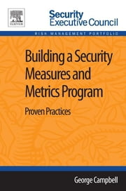 Building a Security Measures and Metrics Program - Proven Practices ebook by George Campbell