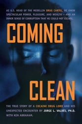 Coming Clean ebook by Ph.D. with Ken Abraham Jorge L. Valdés