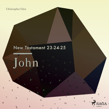 The New Testament 23-24-25 - John audiobook by Christopher Glyn