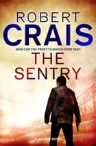 The Sentry - A Joe Pike Novel ebook by Robert Crais