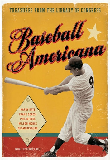 Baseball Americana - Treasures from the Library of Congress ebook by Harry Katz,Frank Ceresi,Phil Michel