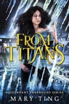 From Titans - Descendant Prophecies, #4 ebook by Mary Ting