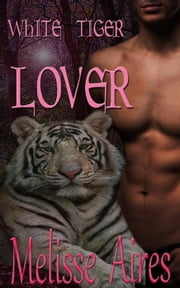 White Tiger Lover - Encanto Bay--Where Magic Happens, #1 ebook by Melisse Aires